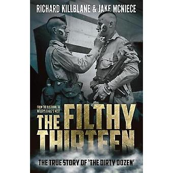The Filthy Thirteen - The True Story of the Dirty Dozen by Jake McNiec