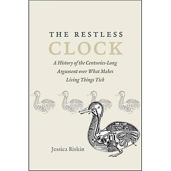 The Restless Clock: A History�of the Centuries-Long Argument�Over What Makes Living Things�Tick