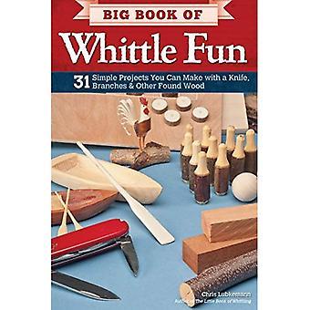 Big Book of Whittle Fun: 31 projets simples, vous pouvez faire avec un couteau, Branches & autre trouvé bois