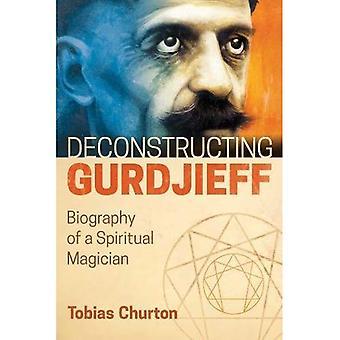 Deconstructing Gurdjieff: Biographie d'un magicien spirituel (Hardback)
