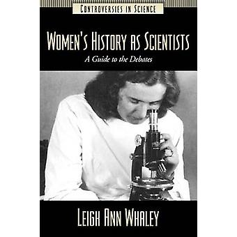 Womens History as Scientists A Guide to the Debates by Whaley & Leigh Ann