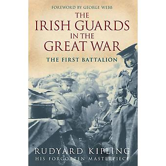 The Irish Guards in the Great War - The First Battalion by Rudyard Kip