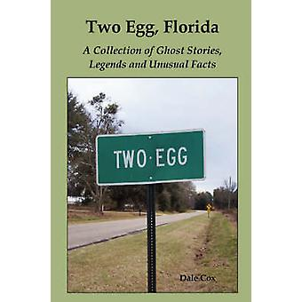 Two Egg Florida A Collection of Ghost Stories Legends and Unusual Facts by Cox & Dale
