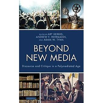 Beyond New Media Discourse and Critique in a Polymediated Age by Herbig & Art