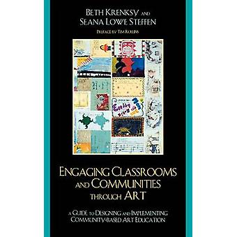 Engaging Classrooms and Communities Through Art A Guide to Designing and Implementing CommunityBased Art Education by Krensky & Beth