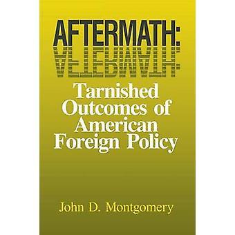 Kølvandet plettet resultater af amerikanske udenrigspolitik af Montgomery & John D.