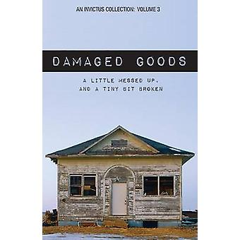 Damaged Goods A Little Messed Up and a Tiny Bit Broken by King & Brad