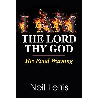 I AM The Lord Thy God His Final Warning by Ferris & Neil
