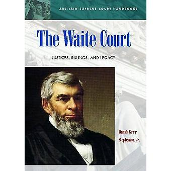 The Waite Court Justices Rulings and Legacy by Stephenson & Donald Grier & Jr.