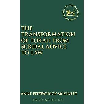 The Transformation of Torah from Scribal Advice to Law by FitzpatrickMcKinley & Anne