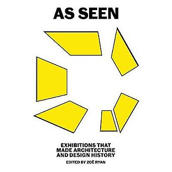 As Seen - Exhibitions that Made Architecture and Design History by Zoe