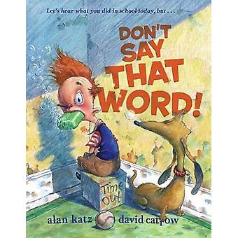 Don't Say That Word! by Alan Katz - David Catrow - 9780689869716 Book