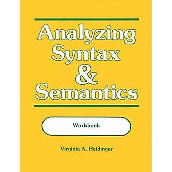 Analysing Syntax and Semantics - Workbook (New edition) by Virginia A.