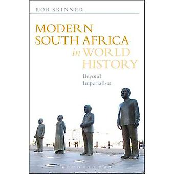 Modern South Africa in World History - Beyond Imperialism by Rob Skinn