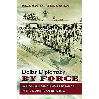 Dollar Diplomacy by Force - Nation-Building and Resistance in the Domi