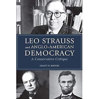 Leo Strauss and Anglo-American Democracy: A Conservative Critique