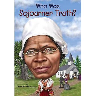 Wie Was de Sojourner Truth? door Yona Zeldis McDonough - 9780448486789 boek