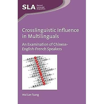 Crosslinguistic Influence in Multilinguals by Wai Lan Tsang