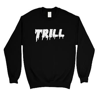 365 Printing Trill Sweatshirt Unisex Black Round Neck Pullover Gag  Gift For Him