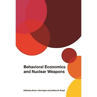 Behavioral Economics and Nuclear Weapons by Anne I Harrington