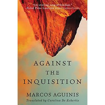 Against the Inquisition by Marcos Aguinis & Translated by Carolina De Robertis