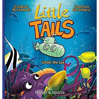 Little Tails Under the Sea by Frederic Brremaud