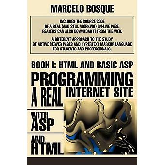 Programming a REAL Internet Site with ASP and HTMLBook I HTML and Basic ASP by Bosque & Marcelo