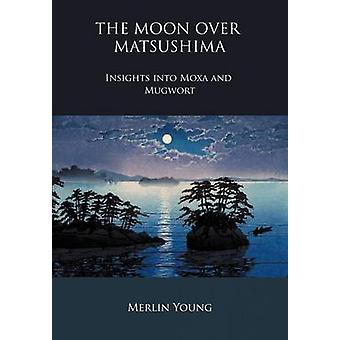 The Moon Over Matsushima Insights Into Moxa en Bijvoet door Young & Merlin