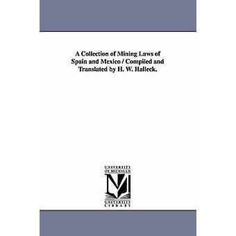 Une collection de lois minières d'Espagne et du Mexique compilée et traduite par H. W. Halleck. par Halleck et H. W. Henry Wager