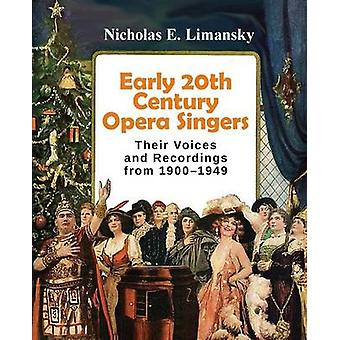 Early 20th Century Opera Singers Their Voices and Recordings from 19001949 by Limansky & Nicholas E.