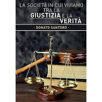 La societ in cui viviamo tra la giustizia e la verit by Santoro & Donato