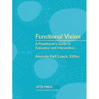 Functional Vision A Practitioners Guide to Evaluation and Intervention by Lueck & Amanda Hall