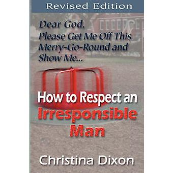 How to Respect an Irresponsible Man  REVISED EDITION by Dixon & Christina