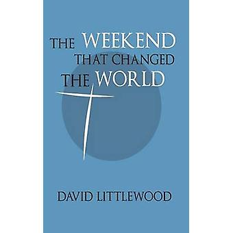 The Weekend That Changed the World by Littlewood & David Andrew