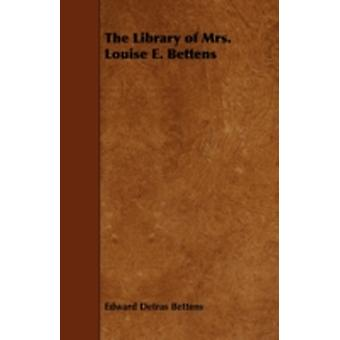 The Library of Mrs. Louise E. Bettens by Bettens & Edward Detras