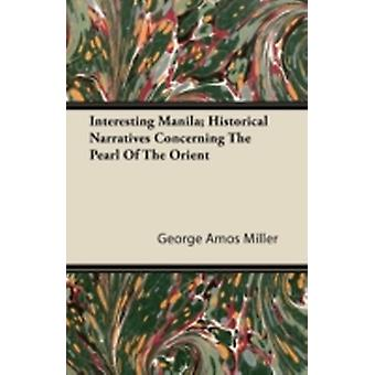 Interesting Manila Historical Narratives Concerning the Pearl of the Orient by Miller & George Amos