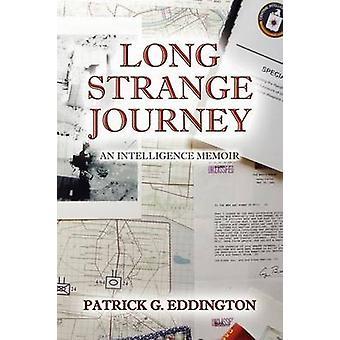 Long Strange Journey An Intelligence Memoir by Eddington & Patrick G.
