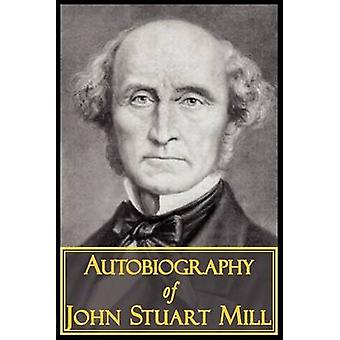 The Autobiography of John Stuart Mill by Mill & John Stuart