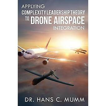 Applying Complexity Leadership Theory to Drone Airspace Integration by Mumm & Hans C