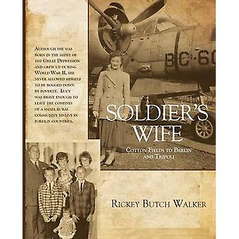 Soldiers Wife Cotton Fields to Berlin and Tripoli by Walker & Rickey Butch