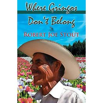 Ahol Gringos dont Belong by Stout & Robert Joe