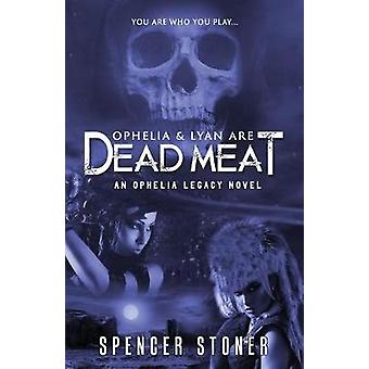 Ophelia  Lyan Are Dead Meat by Stoner & Spencer