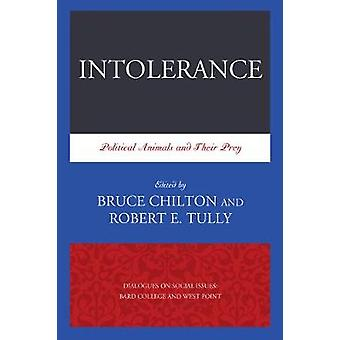Intolerance Political Animals and Their Prey by Tully & Robert E