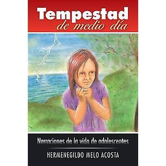 Tempestad de Medio Dia Narraciones de La Vida de Adolescentes by Melo Acosta & Hermenegildo