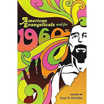 American Evangelicals and the 1960s by Axel R Schafer - 9780299293642