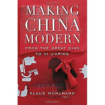 Making China Modern - From the Great Qing to Xi Jinping by Klaus Muhlh