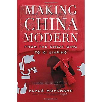 Making Kiina Modern - From Great Qing Xi Jinping Klaus Muhlh