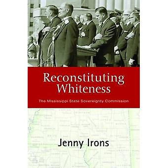Reconstituting Whiteness - The Mississippi State Sovereignty Commissio