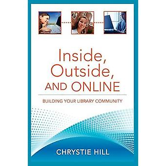 Inside - Outside - and Online - Building Your Library Community by Chr