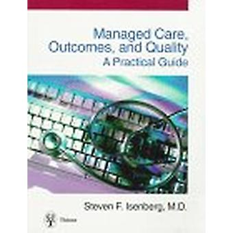 Managed Care - Outcomes - and Quality - A Practical Guide by Steven F.